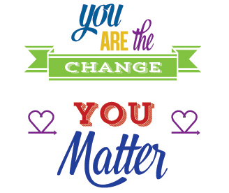 Your actions define your impact. You are the change. You matter.