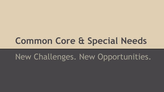 Common Core & Special Needs - New Challenges, Opportunities Training