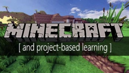 Minecraft and Project-Based Learning