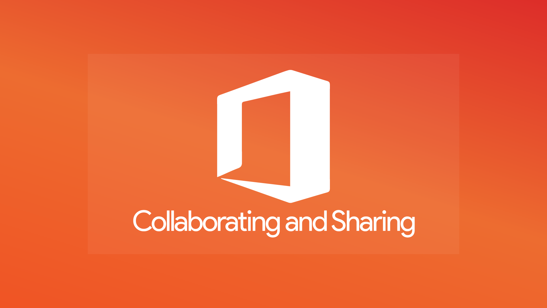 Collaborating and Sharing Using Office 365