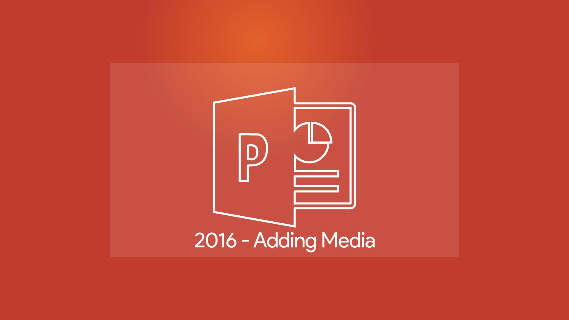 PowerPoint 2016 - Adding Media