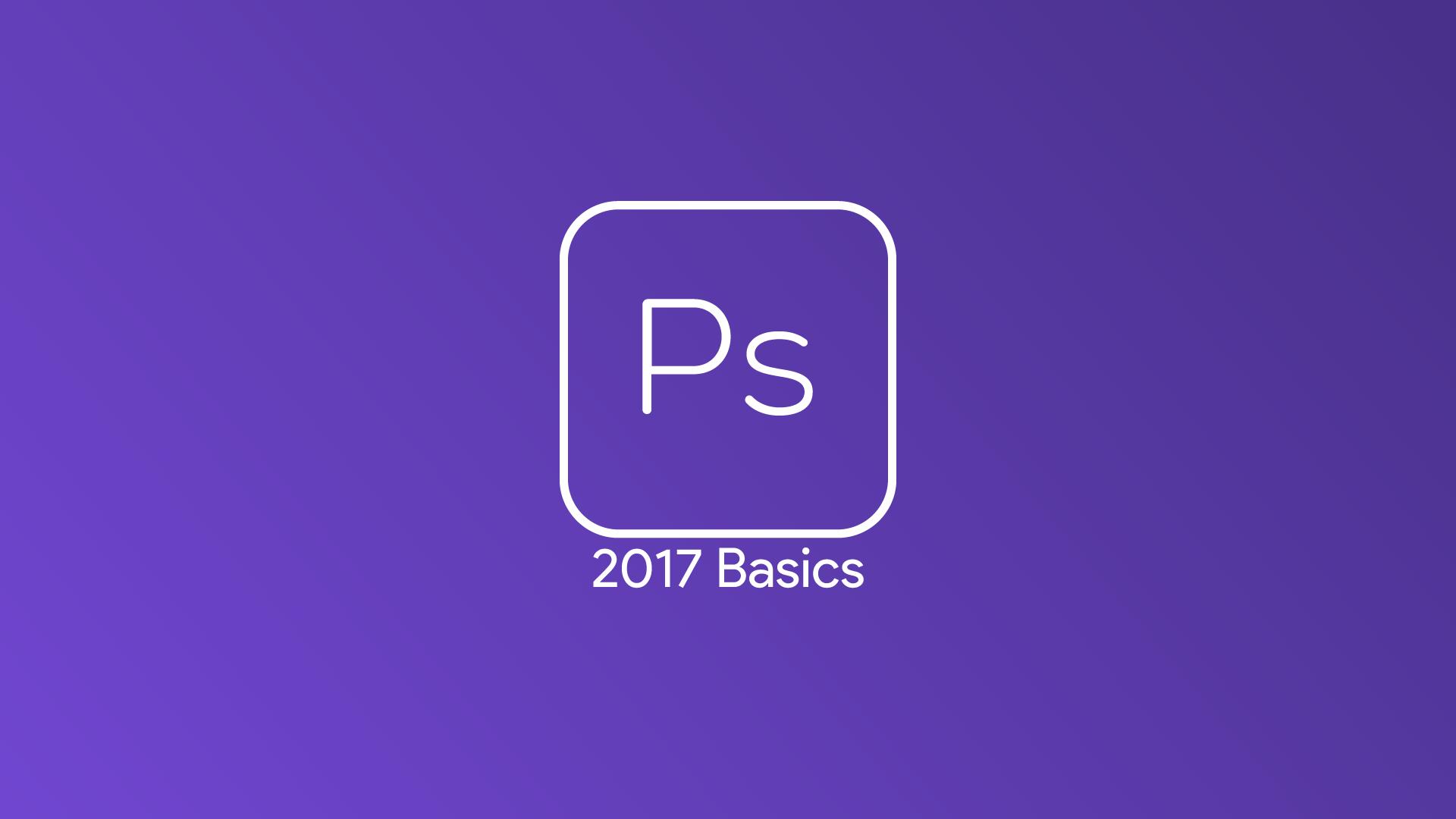 Photoshop CC 2017 - Basics