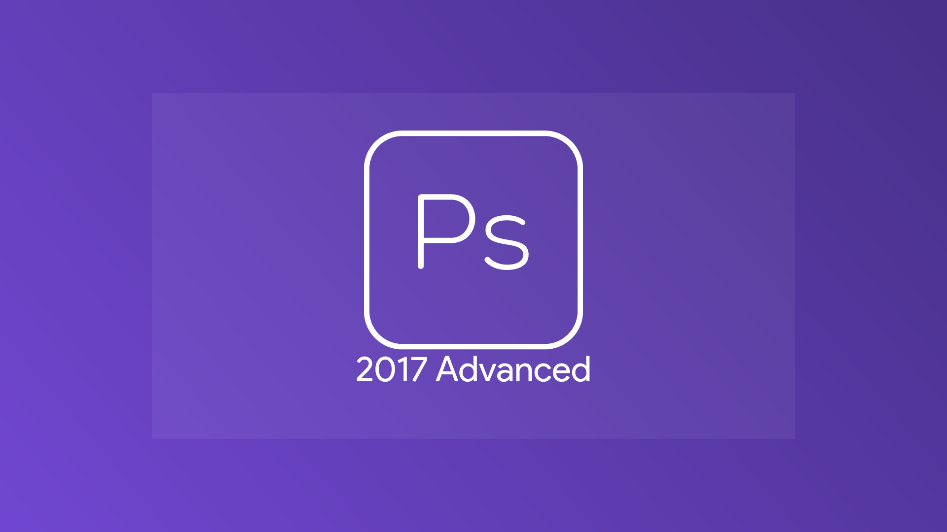 Photoshop CC 2017 - Advanced